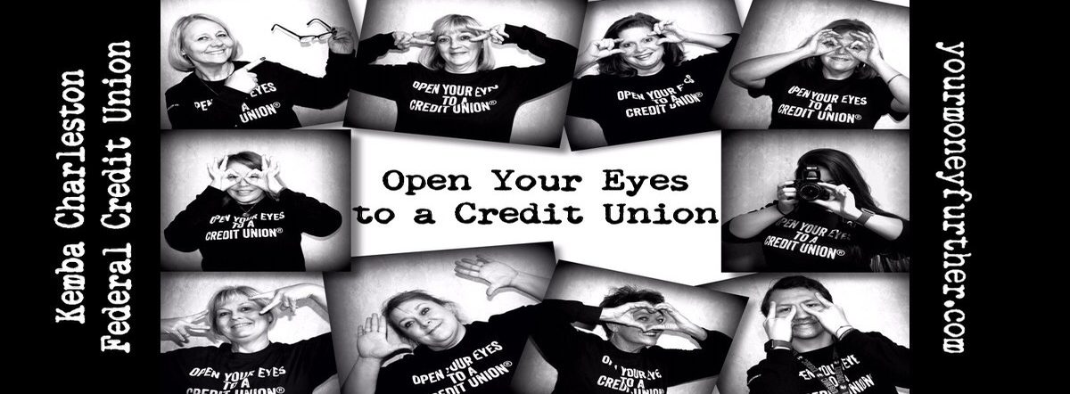 Kemba Charleston FCU. Open Your Eyes to a Credit Union. yourmoneyfurther.com